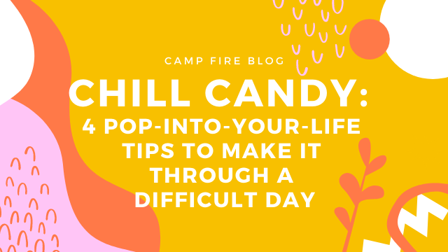 Chill Candy 4 Pop-into-your life tips to make it through a difficult day
