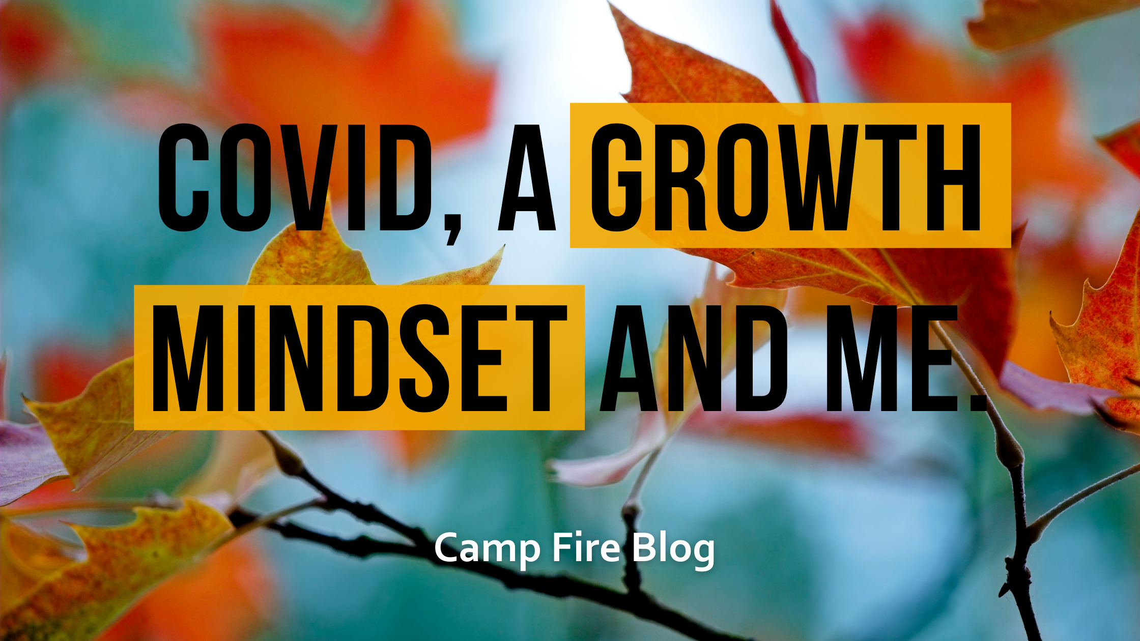 Covid, a growth mindset and me text over image of fall leaves